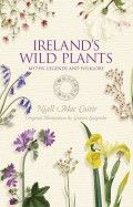 Ireland's Wild Plants - Myths, Legends and Folklore by Niall Mac Coitir
