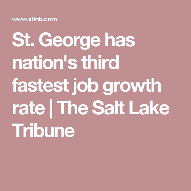 St. George has nation's third fastest job growth rate | The Salt Lake Tribune