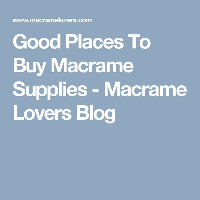 Good Places To Buy Macrame Supplies - Macrame Lovers Blog