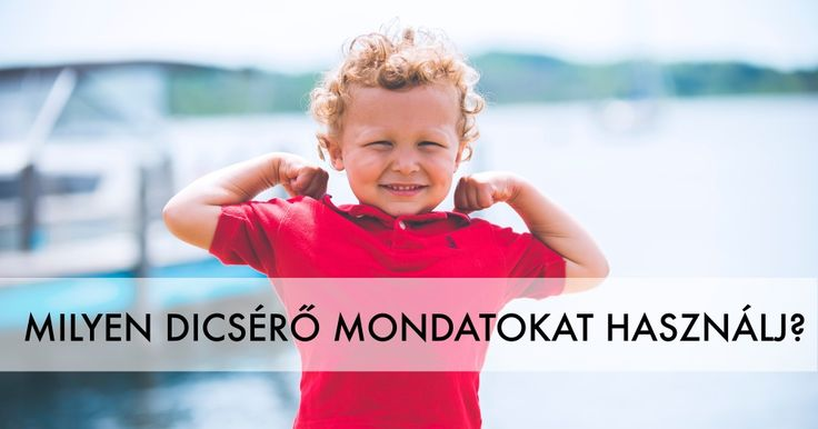 25 mondat, ami segít, hogy hogyan kell úgy dicsérni a gyerekeket, hogy sikeresebb és boldogabb felnőtt váljon belőle.