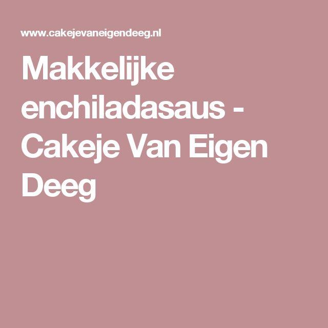 Makkelijke enchiladasaus - Cakeje Van Eigen Deeg