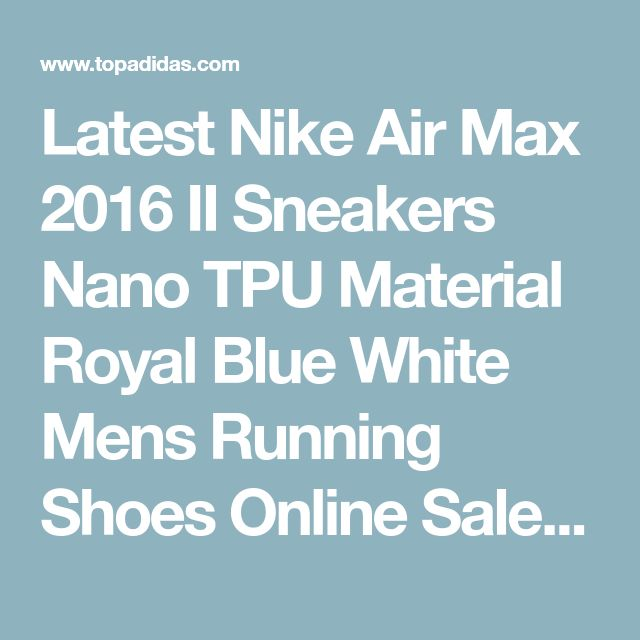 Latest Nike Air Max 2016 II Sneakers Nano TPU Material Royal Blue White Mens Running Shoes Online Sales, Price: 143.82€ - Adidas Shoes - Shop for adidas Shoes on TopAdidas.com