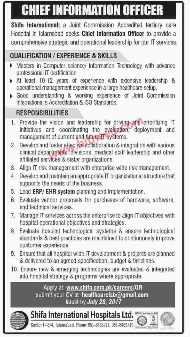 Shifa International Hospitals Ltd Shifa International Hospital Ltd. invites applications for the post of:  Chief Information Officer To Apply: Click Here OR Email: healthcareisb@gmail.com Last date to apply: July 28, 2017  Newspaper: DAWN, July 28, 2017   #Chief Information Officer #Islamabad Jobs #IT jobs #Shifa International Hospital Jobs