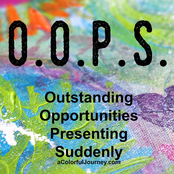An O.O.P.S. is an Outstanding Opportunity Presenting Suddenly