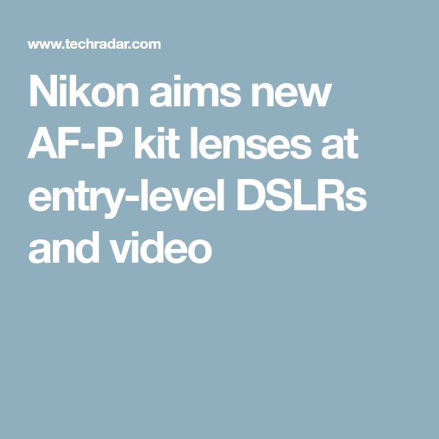 Nikon aims new AF-P kit lenses at entry-level DSLRs and video