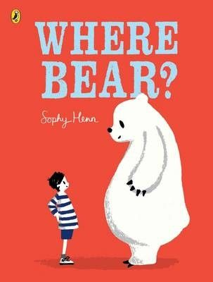 """Where Bear?"", by Sophy Henn.  An exquisitely illustrated picture book about a little boy and his bear and finding a place called home. Told with humour and warmth, this is a story to capture the heart of its reader."