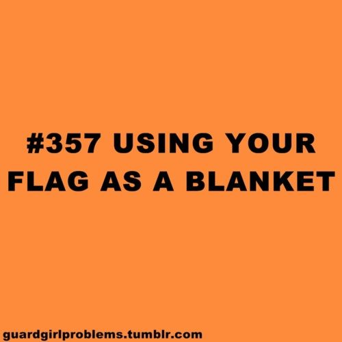 Guard Girl Problems #357: Using your flag as a blanket.  Sadly, I have to admit I have done this many times. Guard takes the living energy out of you.....