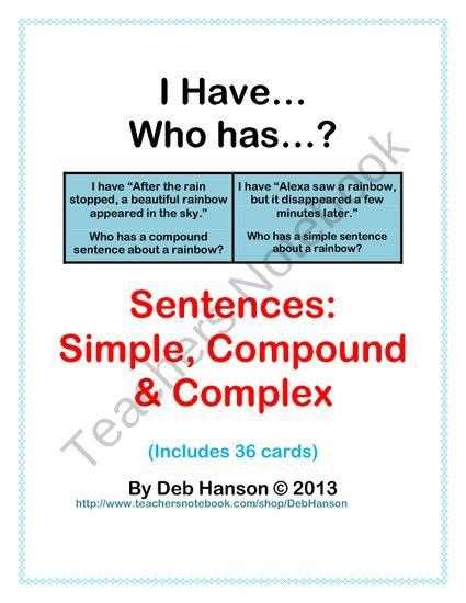 I Have... Who Has:  Sentences (Simple, Compound, and Complex) from Deb Hanson on TeachersNotebook.com (6 pages)  - This game contains 36 cards related to three types of sentences.  This is a great activity if you are looking for an opportunity to engage your entire class!  Types of Sentences include: Simple Compound Complex  All of the sentences are written in groups
