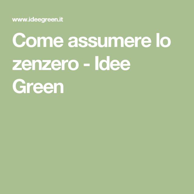 Come assumere lo zenzero - Idee Green