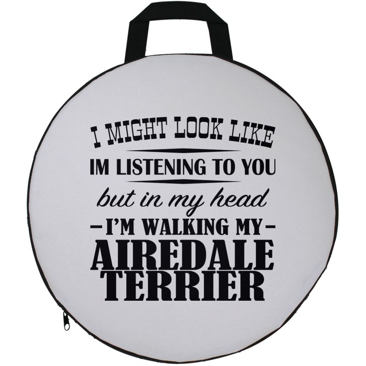 I Might Look Like Im Listening To You But In My Head Im Walking My Airedale Terrier Round Seat Cushion