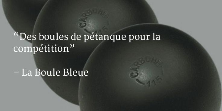 """""""Des boules de pétanque pour la compétition"""" – La Boule Bleue"""