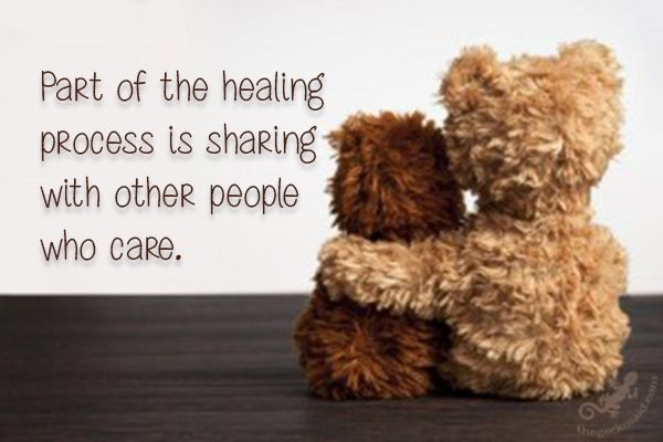 Part of the healing process is sharing with other people who care.  #part #healing #sharing #care #people #quotes  ©The Gecko Said - Beautiful Quotes