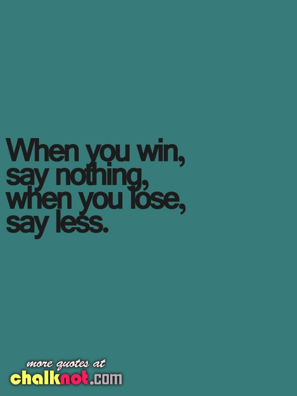 images + sportsmanship quotes | When you win, say nothing, when you lose, say less.