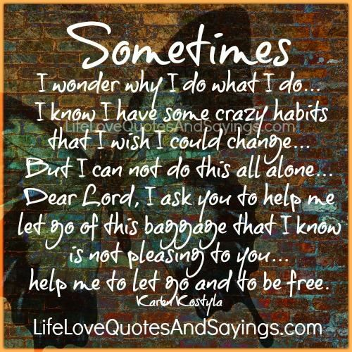 Sometimes I wonder why I do what I do… I know I have some crazy habits that I wish I could change… But I can not do this all alone… Dear Lord, I ask you to help me let go of this baggage that I know is not pleasing to you…help me to let […]
