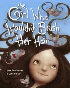 A little girl refuses to brush her hair, but when a team of mice takes up residence in her tangled locks, she faces a tough decision--to brush or not to brush. Written by Kate Bernheimer; illustrated by Jake Parker.