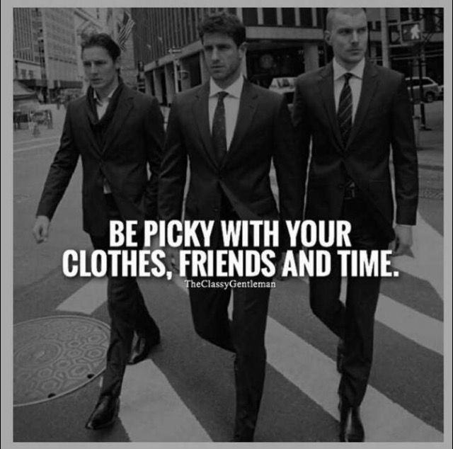 Be picky - with your clothes, friends, and time.