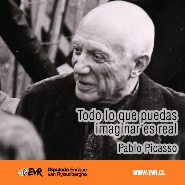 """""""Todo lo que puedas imaginar es real"""". Pablo Picasso"""