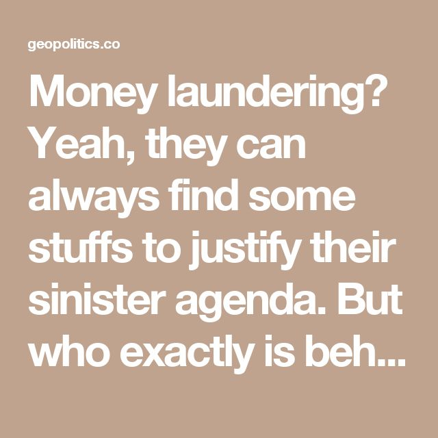 Money laundering? Yeah, they can always find some stuffs to justify their sinister agenda. But who exactly is behind money laundering if not the drug traffickers in the CIA, in deep collusion with the top banks and with places which only few would dare expect and pry their eyes on to, like the Vatican Bank?