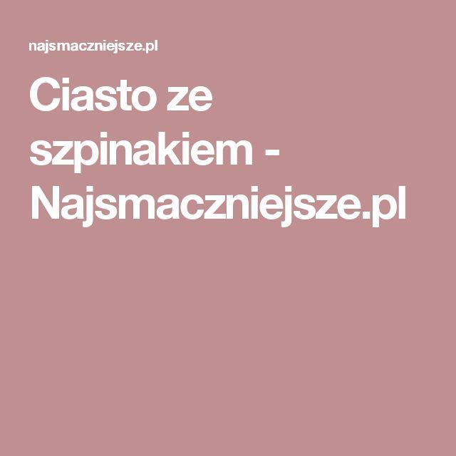 Ciasto ze szpinakiem - Najsmaczniejsze.pl