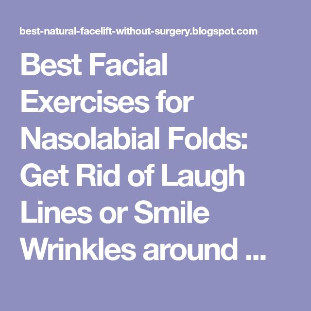 Best Facial Exercises for Nasolabial Folds: Get Rid of Laugh Lines or Smile Wrinkles around Mouth - Natural Facelift and Wrinkle Skin Care