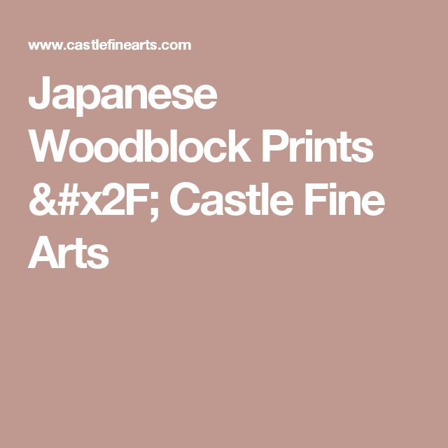 Japanese Woodblock Prints / Castle Fine Arts