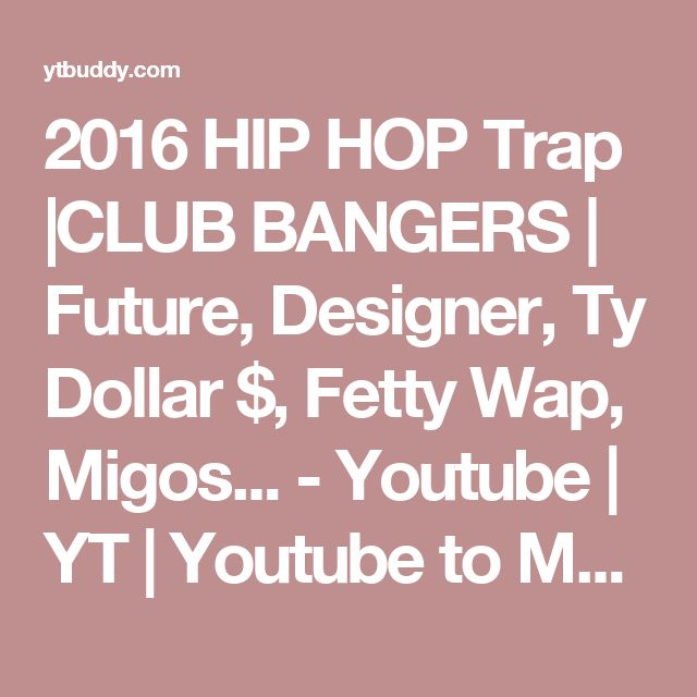 2016 HIP HOP Trap |CLUB BANGERS | Future, Designer, Ty Dollar $, Fetty Wap, Migos... - Youtube | YT | Youtube to Mp3 | Youtube Download Manager | Youtube Video Download | Search your Video