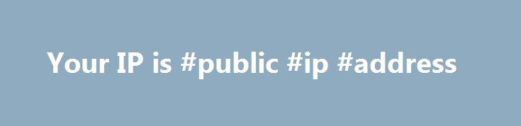 Your IP is #public #ip #address http://san-francisco.remmont.com/your-ip-is-public-ip-address/  # www.mypublicip.com Hostname is 134-249-209-16.broadband.kyivstar.net Your Browser reports: Opera/9.80 (Android; Linux; Opera Mobi/27; U; en) Presto/2.4.18 Version/10.00 Provided by www.mypublicip.com Give the above information to whomever asked your to visit this website. Does this work with any computer? Yes, www.mypublicip.com works with any Macintosh, Windows or Linux machine, it even works…
