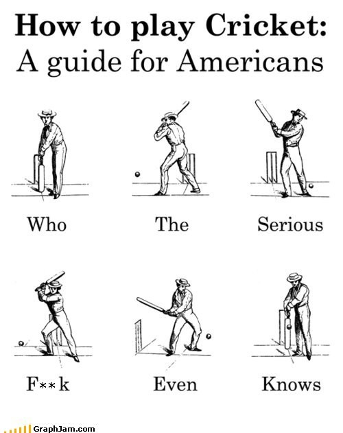 how to play cricket Silly Americans will never understand