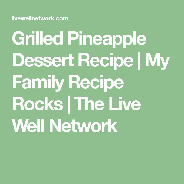 Grilled Pineapple Dessert Recipe | My Family Recipe Rocks | The Live Well Network