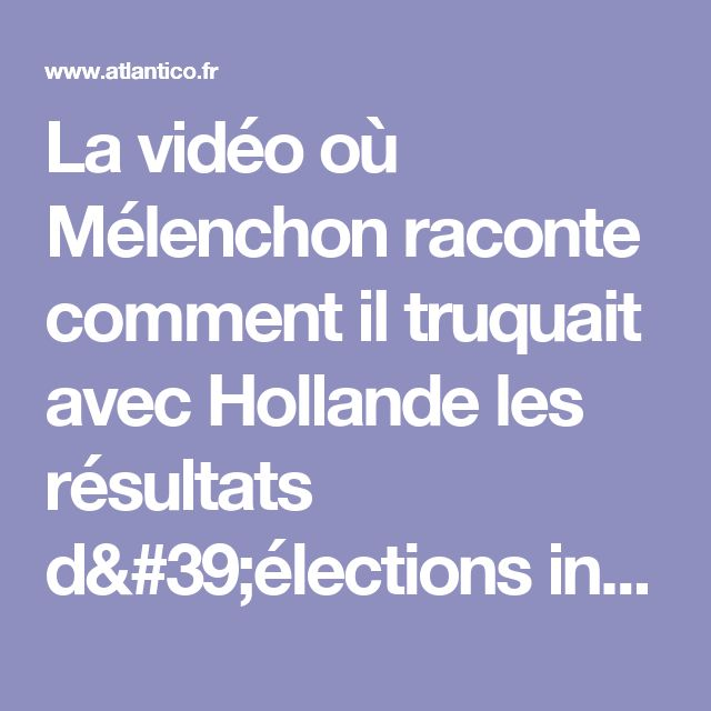 La vidéo où Mélenchon raconte comment il truquait avec Hollande les résultats d'élections internes du PS | Atlantico.fr
