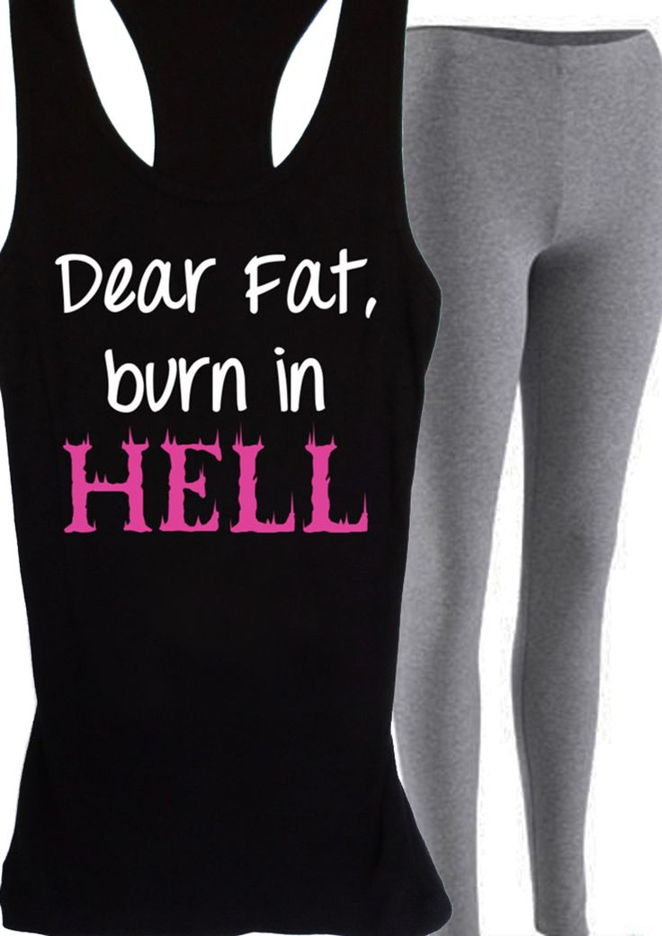 Dear Fat Burn in Hell #Workout #Tank -- By #NobullWomanApparel, for only $24.99! Click here to buy http://nobullwoman-apparel.com/collections/fitness-tanks-workout-shirts/products/dear-fat-burn-in-hell