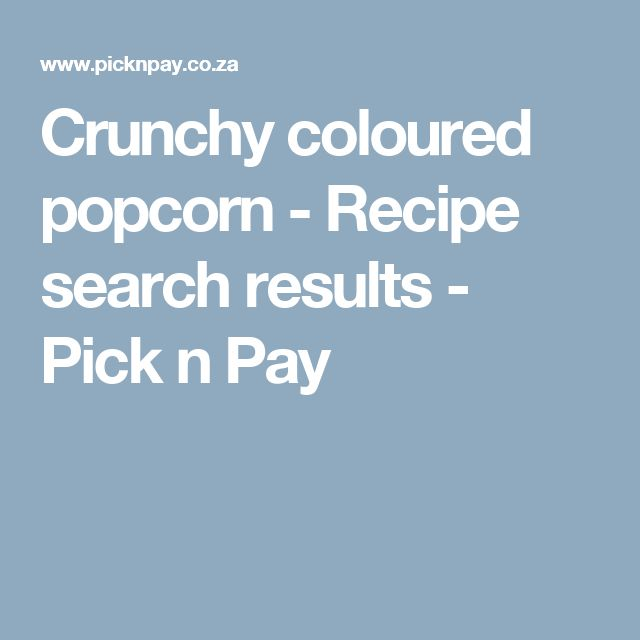 Crunchy coloured popcorn - Recipe search results - Pick n Pay