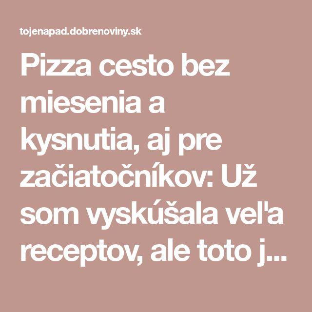 Pizza cesto bez miesenia a kysnutia, aj pre začiatočníkov: Už som vyskúšala veľa receptov, ale toto je jednotka!