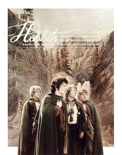 """""""Hobbits really are amazing creatures. You can learn all there is to know about their ways in a month, and yet after a hundred years they can still surprise you."""""""
