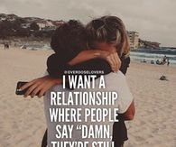 I Want A Relationship Where People Say Damn They Are Still Together