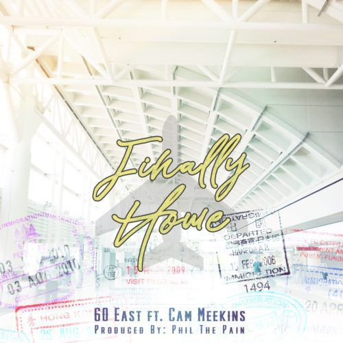 """60 East - Finally Home (Feat. Cam Meekins) 