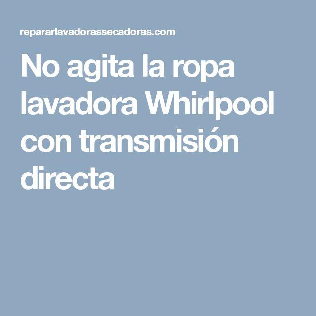 No agita la ropa lavadora Whirlpool con transmisión directa