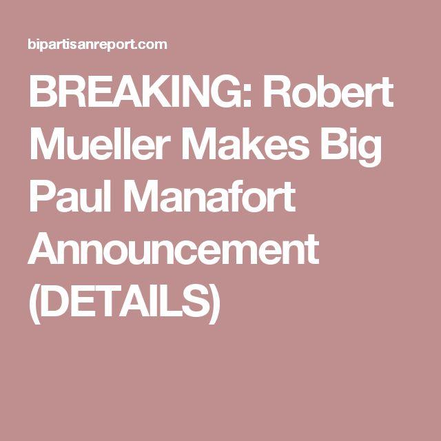 BREAKING: Robert Mueller Makes Big Paul Manafort Announcement (DETAILS)