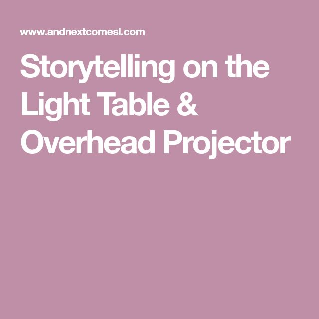 Storytelling on the Light Table & Overhead Projector