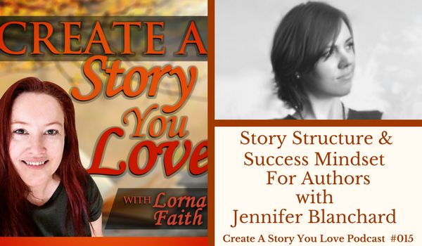 015 Story Structure and Success Mindset for Authors with Jennifer Blanchard #createastoryyoulove