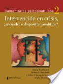 Intervención en crisis, ¿encuadre o dispositivo analítico? Serie Comentarios psicoanalíticos, 2. 3o ed.