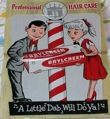 Brylcreem - a little dab'll do ya  Brylcreem - you look so debonair  Brylcreem - the girls will all pursue ya   They love to get their fingers in your hair!