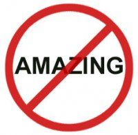 There is no more overused word in the English language than AMAZING. Perfectly usable synonyms: astonishing, awesome, marvelous, wonderful, groovy!