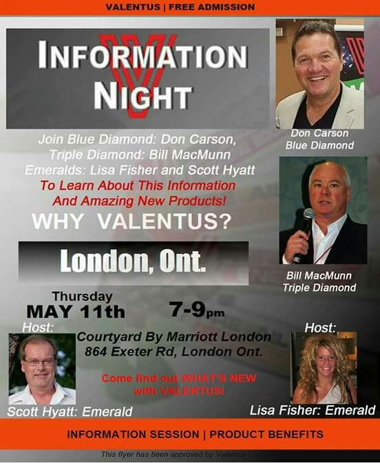 ATTENTION!!!! ARE YOU CURIOUS?????   London this Thursday! Join Blue Diamond Leader, Don Carson and Tripple Diamond Bill MacMann as they host an afternoon of information, great testimonials and all around great fun! Come out and see why we all love Valentus so much!!!  Thursday, May 11th....  Doors open at 6:30 pm. Conference starts at 7-9pm.  Besure to let them know I sent you!!!  Pre enroll here... www.kjensifyme.valentustour.com