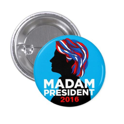 """Madam President"" Hillary Clinton for President 2016 Button. 15% OFF Discount.                                                                                                                                                                                 More"