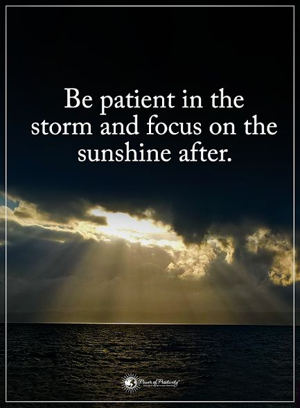 Be patient in the storm..