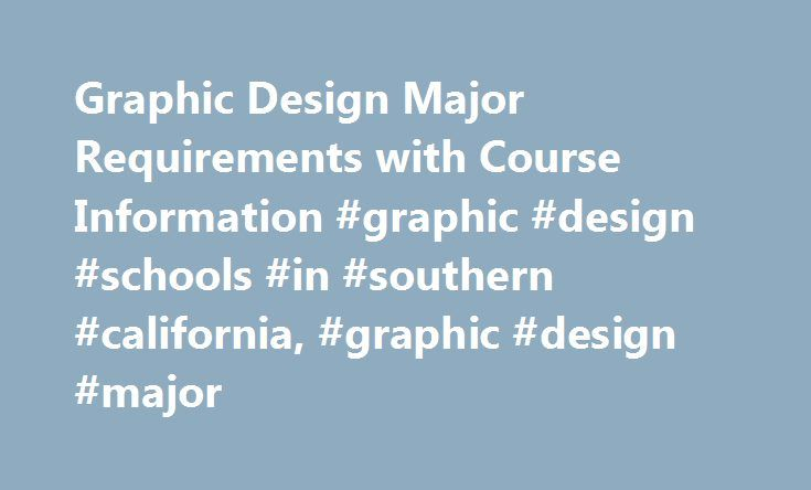 Graphic Design Major Requirements with Course Information #graphic #design #schools #in #southern #california, #graphic #design #major http://kentucky.remmont.com/graphic-design-major-requirements-with-course-information-graphic-design-schools-in-southern-california-graphic-design-major/  # Graphic Design Major Requirements with Course Information Areas of study you may find at University of Florida include: Graduate: Doctorate, First Professional Degree, Master Post Degree Certificate: Post…