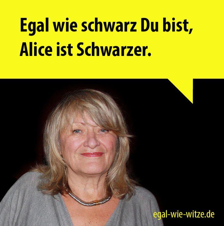 Egal wie schwarz Du bist Alice ist Schwarzer