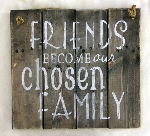 Friends Become Our Chosen Family Hand Painted Reclaimed Pallet Wood Sign