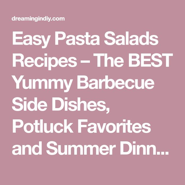 Easy Pasta Salads Recipes – The BEST Yummy Barbecue Side Dishes, Potluck Favorites and Summer Dinner Party Crowd Pleasers – Page 2 – Dreaming in DIY